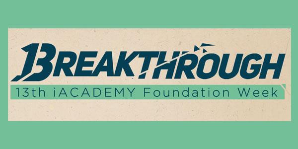 BREAKTHROUGH: 13th iACADEMY Foundation Week