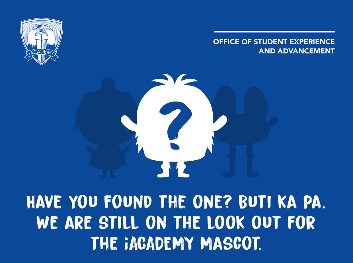 Have you found the one? Buti ka pa.We are still in the look out for the iACADEMY Mascot.
